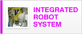 INTEGRATED ROBOT SYSTEM